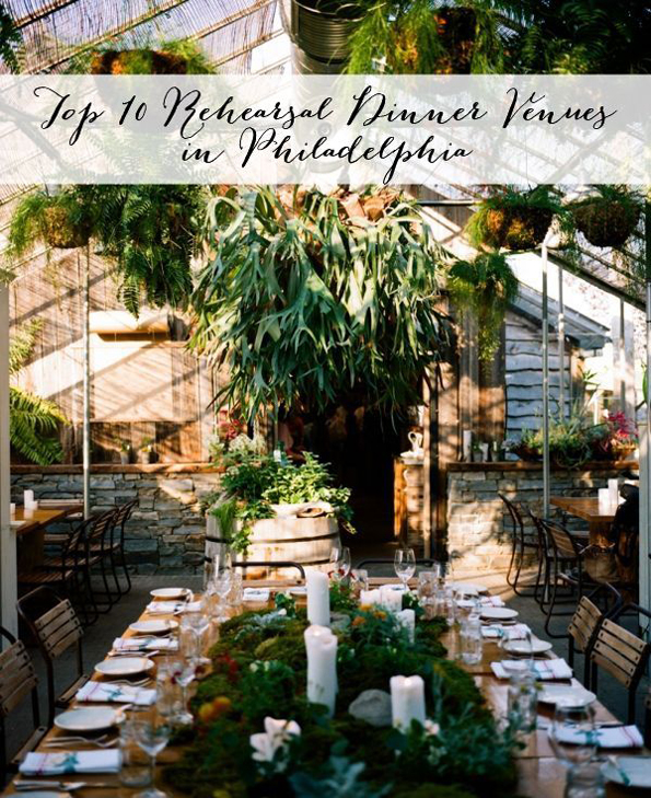 top 10 rehearsal dinner venues Philadelphia styled bride